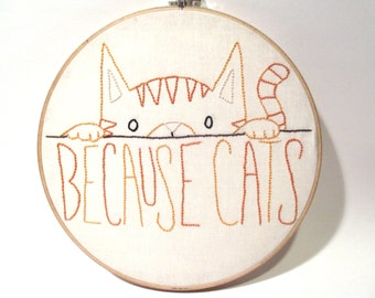 Handmade Because Cats Embroidery - Kitty, Cat Lover, Embroidery Hoop