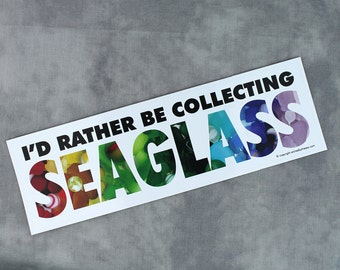 I'd Rather Be Collecting Sea Glass Bumper Sticker