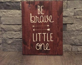 Be Brave Little One Wooden Sign
