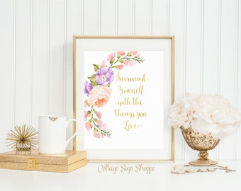 Surround Yourself With The Things You Love, Inspirational Wall Art, Girls Inspirational Art, INSTANT DOWNLOAD, Girls Inspirational Print