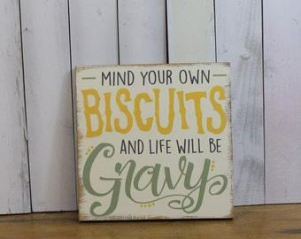 Mind your own Biscuits and your life will be Gravy/Sign/Funny Sign/Wood Sign/Kitchen Sign/Kitchen Sign/Choose Color/Sage/Golden Yellow