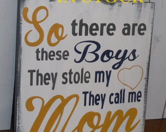 Ready to Ship/So There are these boys/They stole my Heart/They Call Me Mom/Mom Sign/Sons and Mothers/Mother Decor/Mother's Day Gift