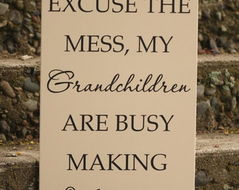 Family Sign - Please excuse the mess, my grandchildren (children) are busy making memories - Custom Wood Sign, wood sign