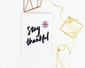 Stay Thankful hand lettered prints available in TWO sizes  5x7 & 4 x 6