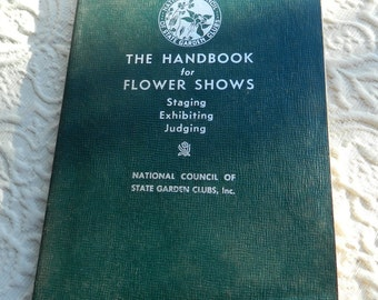 "Vintage Handbook -  ""The  Handbook for Flower Shows Staging, Exhibiting, Judging"" from National Council of State Garden Clubs"