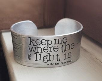 Keep Me Where The Light Is Cuff Bracelet John Mayer Gravity Inspirational Quote Lyrics Jewelry Engraved Personalized Custom Unisex Gift