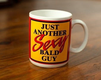 Funny Mug - Just Another SEXY BALD GUY