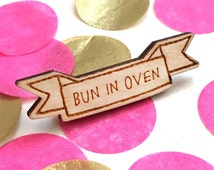 Bun in Oven - Wooden Pin Badge, Laser Cut Birch Wood, hand made jewellery, Pregnancy Announcement Badge, Pregnancy Announcement Brooch