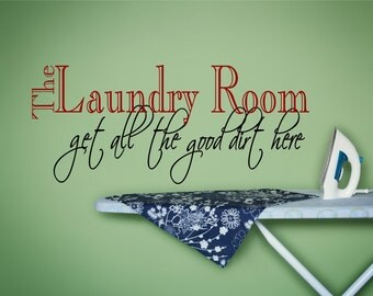 Laundry Wall Decal, Laundry Wall Art, Laundry Wall Decor, Laundry Room Decor, Laundry Sign, Get All The Good Dirt Here - WD0022