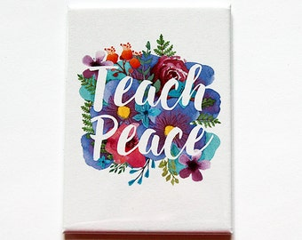 Inspirational Magnet, Teach Peace, Kitchen magnet, Magnet, ACEO, Fridge magnet, floral magnet, Locker Magnet, Teach Peace Magnet (5306)