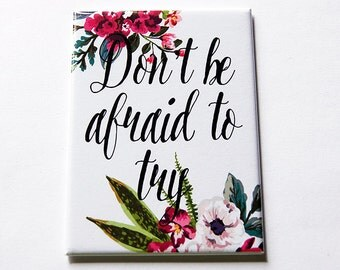 Magnet, Don't be afraid to try, Inspirational magnet, inspirational saying, floral, Fridge magnet, ACEO, Kitchen magnet, Magnet (5412)