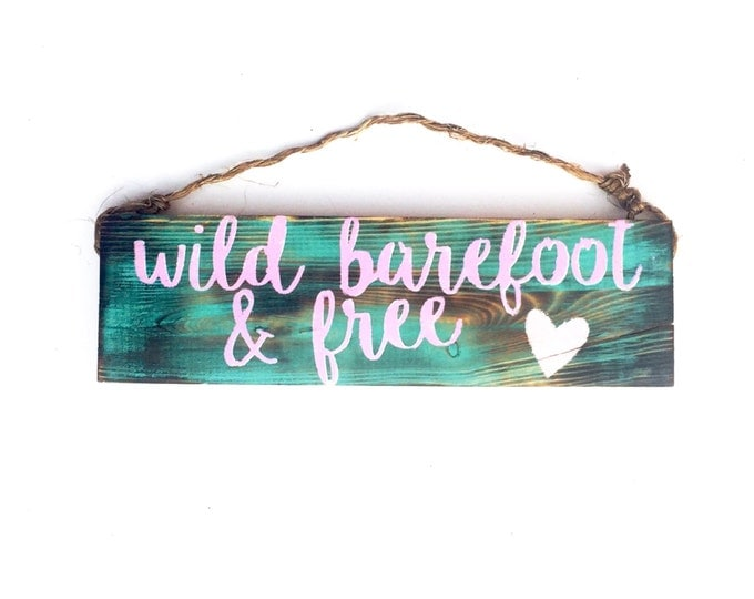 Wild Barefoot And Free sign / beautiful/ anthropologie/ urban outfitters/ brandy melville/  sea gypsy california / decor