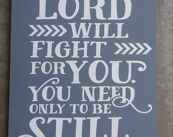 The Lord will Fight Fot you.  You need only to be Still, Exodus 14, Be still and know, Home Decor, Scripture Sign, Faith