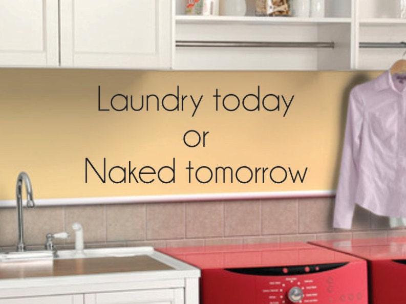 Laundry Today Naked Tomorrow Laundry Room Wall Art Decal