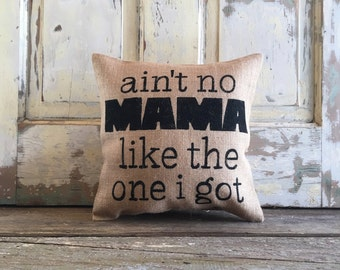 Burlap Pillow-  'Ain't No Mama Like the One I Got' pillow | Funny pillow | Mom pillow |Mothers Day Gift |Gift for Mom