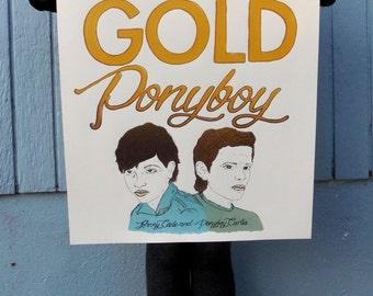 Stay Gold Ponyboy Screen Print///OUTSIDERS FAN ART