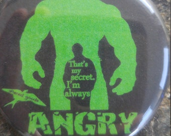 Thats my secret im always angry hulk button or bottle opener