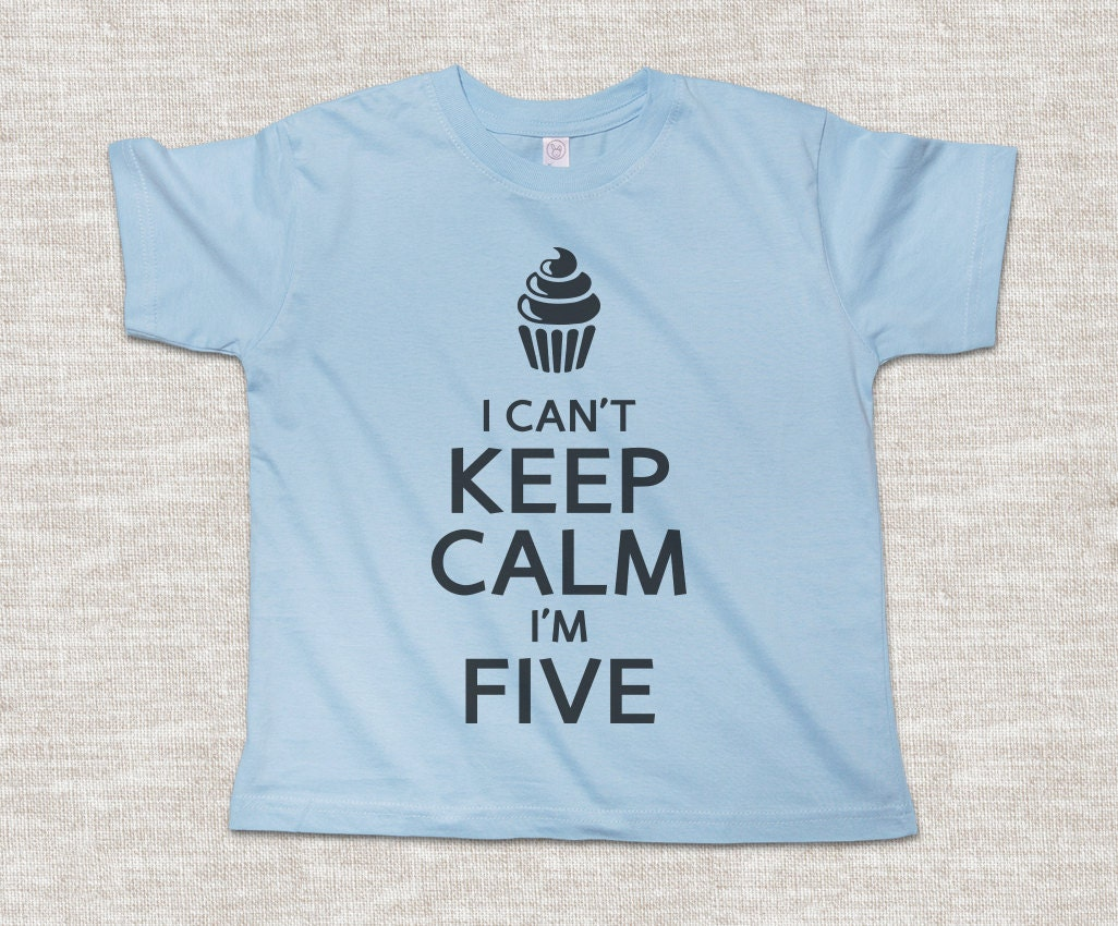 Keep Calm Shirt I Cant Im Five Birthday Toddler