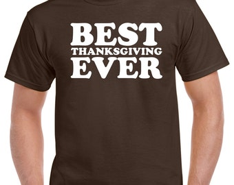 Best Thanksgiving Ever Shirt - Thanksgiving T-Shirt - Funny Thanksgiving Shirt - Holiday T-Shirt - Thanksgiving Holiday Shirt