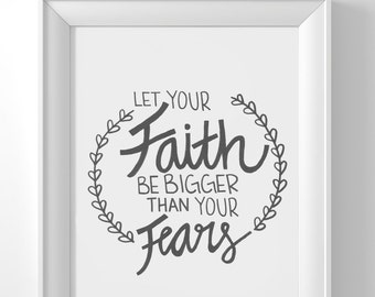 "Print ""Let Your Faith Be Bigger Than Your Fears"""