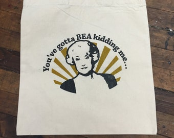 You've Gotta BEA Kidding Me tote