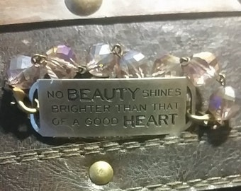 No Beauty Shines Brighter Than That Of a Good Heart bracelet