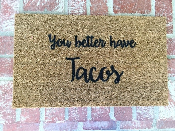 The Original You Better Have Tacos Doormat Funny