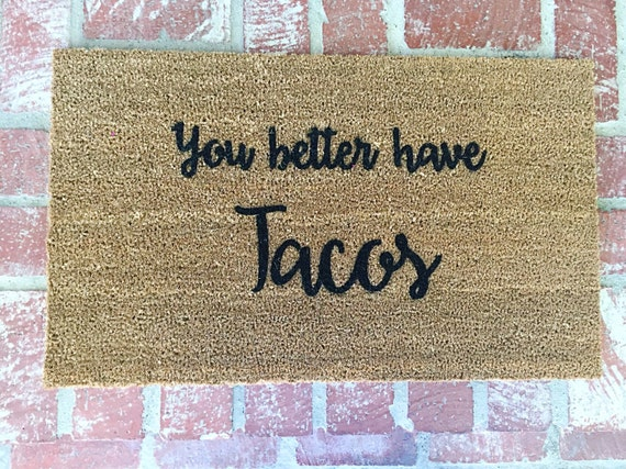 The Original You Better Have Tacos Doormat Funny