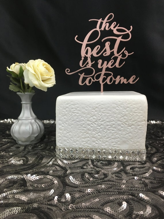 Rose Gold Cake Topper, The Best Is Yet To Come Cake Topper, Wedding Cake Topper, Bridal Shower Cake Topper, Anniversary Cake Topper