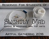 Mini Top Hat Millinery Kit RESERVED for Students of Artful Gathering 2016 online workshop Slightly Mad by Susan Myers of Acorn House Designs