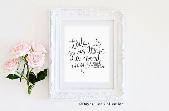 Today is going to be a good day... Because she decided it would be - Original Inspirational Quote Hand Lettered Art Print