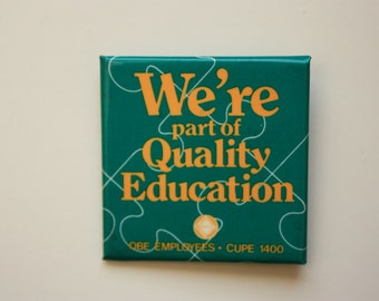 We're part of Quality Education QBE Employees Cupe 1400 Vintage Pinback vintage union
