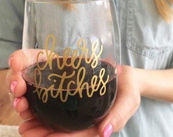 Cheers bitches - Stemless Wine Glasses - Gift for Wine Lovers - Housewarming Gift - Funny Wine Glass - Bachelorette Party Gifts -