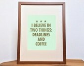 """Quote """"I believe in two things: Deadlines and coffee"""" -- light green letterpress poster by OHnewsroom, 8-1/2in x 11in"""