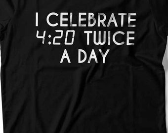 I Celebrate 420 Twice A Day T Shirt Cannabis Top Love Weed TShirt