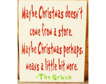 Grinch Saying, Christmas Sign, Grinch Board, Maybe Christmas doesn't come from a store, The Grinch, Meaning of Christmas, Grinch Sign