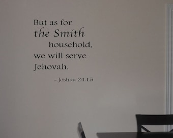 But as for (name here) household, we will serve Jehovah- Joshua 24:15, wall decal, home decor, scriptures