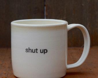 Shut up mug, handmade porcelain
