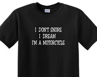 I Dont SNORE I Dream IM A MOTORCYCLE - Funny T-Shirt