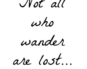 """Printable, """"Not all who wander are lost..."""", jpg, Downloadable image"""