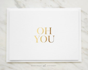 Greeting Card, note card, OH YOU, blank inside, special card, gold foil note card, blank card, love card, golden foil