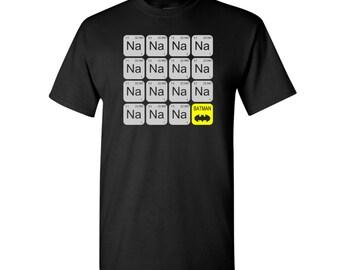 Na Na Na Na...Batman t-shirt - Periodic Table Batman shirt - Batman Theme Song t-shirt - Batman Song t-shirt