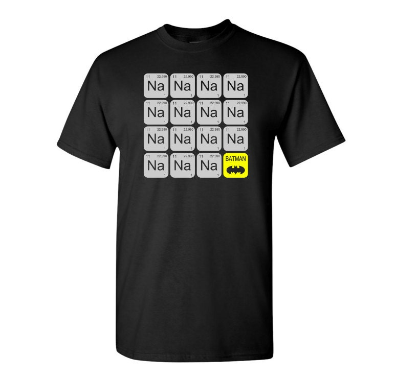 na na na na batman t shirt periodic table batman shirt. Black Bedroom Furniture Sets. Home Design Ideas