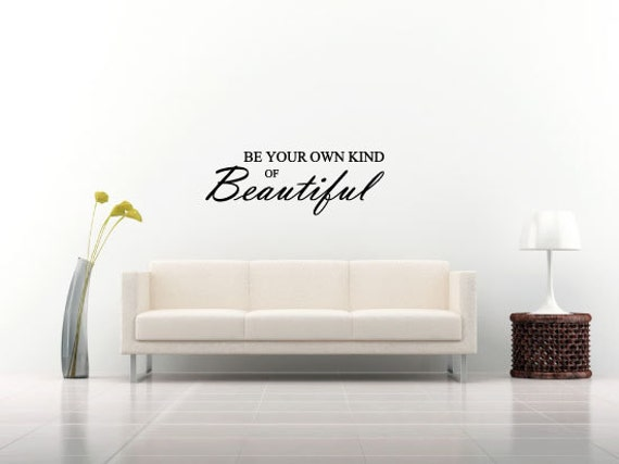 Be Your Own Kind of Beautiful Wall Decals Stickers Teen Kids Baby Nursery Dorm Room Bedroom Removable Bathroom Many Colors to Choose From