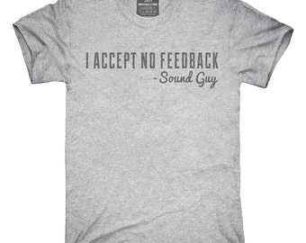 I Accept No Feedback Sound Guy Funny Engineer T-Shirt, Hoodie, Tank Top, Gifts