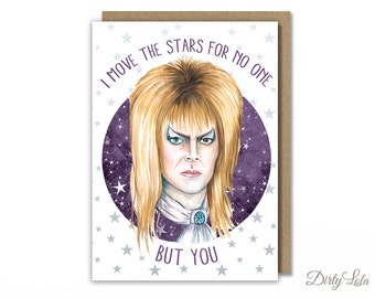 Valentine's Day Card - Labyrinth - David Bowie Card - Stationery - I Move the Stars For No One - Greeting Card - Funny