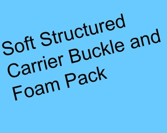 Soft Structured Carrier Buckle and Foam Pack