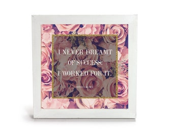 I Never Dreamt Of Success, I Worked For It - Estee Lauder Quote - Office print and frame