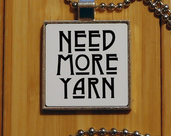 Need more yarn pendant, crochet pendant, crafter, knitting pendant, unique gifts, silver pendant, crochet, yarn, fiber arts, wool yarn