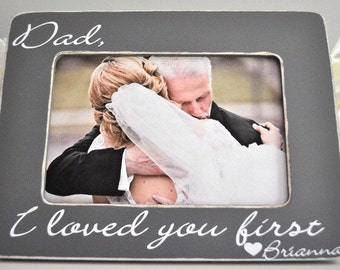 Father of the Bride Gift Dad I loved you first I loved you first Father of the Bride Gift Father of the Bride Picture Frame 4x6 opening